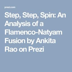 Step, Step, Spin: An Analysis of a Flamenco-Natyam Fusion  by Ankita  Rao on Prezi