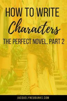 How to Write the Perfect Novel, Pt. 2: Characters - Jacquelyn Eubanks | Jacquelyn Eubanks