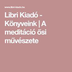 Libri Kiadó - Könyveink | A meditáció ősi művészete