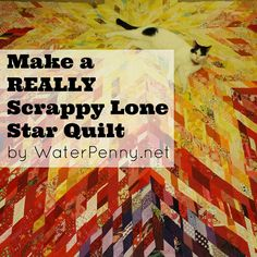 How to Make A Really Scrappy Lone Star Quilt | waterpenny quilts and little sewn things
