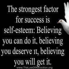 The strongest factor for success is self-esteem.
