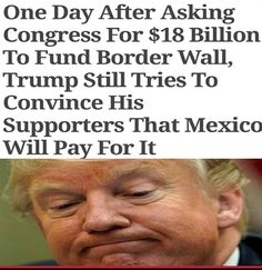 No money for Poor Children's Healthcare (CHIP) but we do have $18 BILLION for a Racist Wall which amounts to nothing more than a Monument For this Narcissistic Bastard? This Nation is in the Toilet and So Far Removed From Who We Are. This is Shameful.