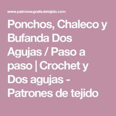 Ponchos, Chaleco y Bufanda Dos Agujas / Paso a paso   Crochet y Dos agujas - Patrones de tejido