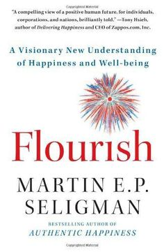 Flourish - A Visionary New Understanding of Happiness and Well-being -- addresses feelings of optimism, motivation, and the character that is needed to get the most out of life.  This book addresses how happiness alone is not able to give meaning to one's
