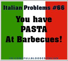 Italian Problems ~ Eating pasta at BBQs.  When Don't #Italians eat pasta!  ha!