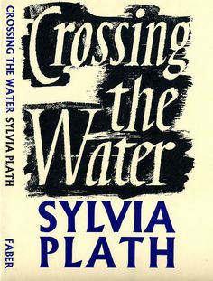 Sylvia Plath, Crossing the Water, Faber Books, 1971. Jacket design by Berthold Wolpe.  via Flickr