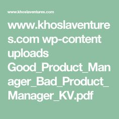 www.khoslaventures.com wp-content uploads Good_Product_Manager_Bad_Product_Manager_KV.pdf Home Canning, Square Foot Gardening, Management, Product Development, Content, Reading, Gardens, Pdf, Canning