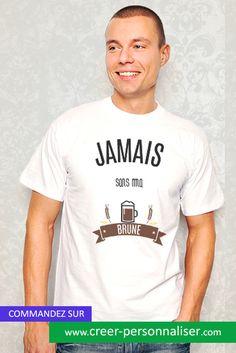 """Tee Shirt Homme """"Jamais sans ma brune""""  #teeshirt #shirt #jamaissansmabrune #mode"""