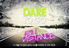 Dare to go the distance. Share a ♥ LUV KiCK via TimeToKickBuTs.com