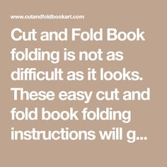 Cut and Fold Book folding is not as difficult as it looks. These easy cut and fold book folding instructions will get you on your way.