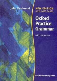 Entire book:  Second edition Oxford Practice Grammar with answers John Eastwood Oxford University Press