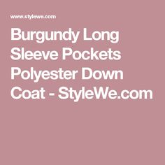 Burgundy Long Sleeve Pockets Polyester Down Coat - StyleWe.com