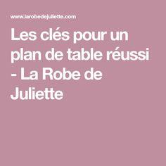 Les clés pour un plan de table réussi - La Robe de Juliette