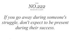 if you go away during someone's struggle, don't expect to be present during their success