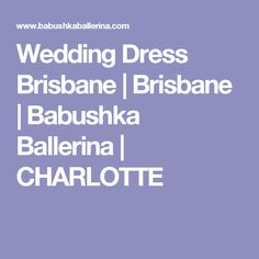 Wedding Dress Brisbane | Brisbane | Babushka Ballerina | CHARLOTTE