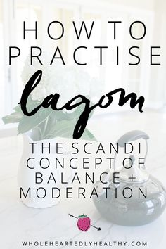 How to practise Lagom: the scandi concept of balance and moderation