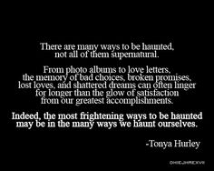 """There are many ways to be haunted, not all of them supernatural."" #quotes"