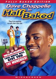 Half Baked - Come on, you mean I get a smattering of Steven Wright and Jim Breuer with my Dave Chappelle. This is a must see for any person who loves humor.