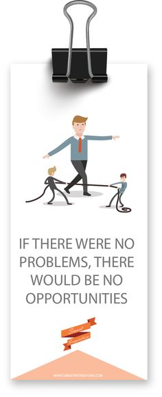 If there were #no #problems, there would be no #opportunities | #Smart #Inspirations