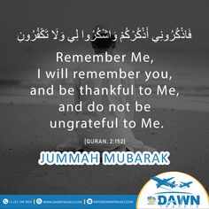 Remember Me, I will remember you, and be thankful to me, and do not be ungrateful to Me. Quran Verses, Quran Quotes, Hindi Quotes, Islamic Quotes, Juma Mubarak Quotes, Jumah Mubarak, Jumma Mubarak Images, I Will Remember You, Noble Quran