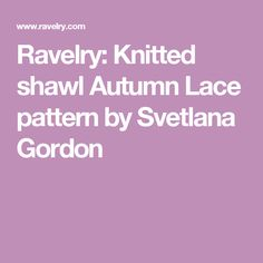Ravelry: Knitted shawl Autumn Lace pattern by Svetlana Gordon