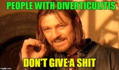One Does Not Simply Meme | PEOPLE WITH DIVERTICULITIS DON'T GIVE A SHIT | image tagged in memes,one does not simply | made w/ Imgflip meme maker
