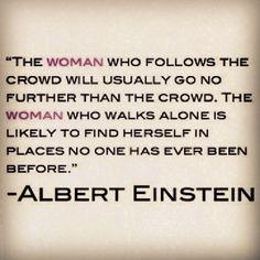 Albert Einstein's quote ... tweaked just a little bit for women ;)