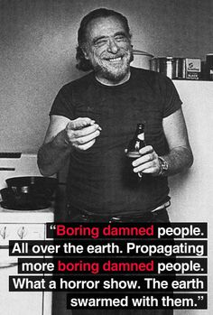 "What a horror show"" -Charles Bukowski. Henry Charles Bukowski, Charles Bukowski Quotes, Boring People, Story Writer, American Poets, Horror Show, Visual Statements, Poetry Quotes, Intj"