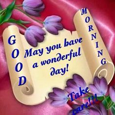 Good Morning, May You Have A Wonderful Day!