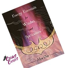 Book ENERGY ESSENTIALS For WITCHES And SPELLCASTERS by Mya Om Wicca