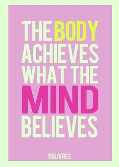Whether the start of 2015 has inspired you on the healthy path or you've been on this journey for a while, we could all use a little inspiration on days when we feel like throwing in the towel (and grabbing a cupcake!). The Body Achieves What The Mind Believes