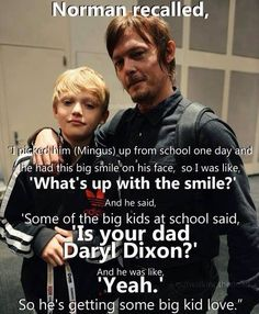 "this is just so great, how cool would that be to say ""yeah, my Dad is Daryl Dixon""-"