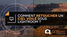 Apprendre la Photo - Comment retoucher un ciel voilé sous Lightroom ?