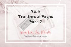 Bullet Journal Trackers & Pages/Collections/Lists Part II and extended list