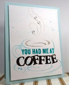 Hello, again. Second post today. Sorry, I couldn't help myself...had to make one more coffee card for the...     Just got some new goodies f...