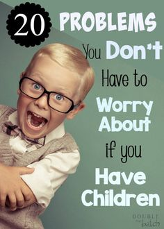 20 Problems You Don't have to Worry About if you Have Children #marriage #maritalaction
