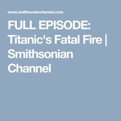 FULL EPISODE: Titanic's Fatal Fire | Smithsonian Channel Rms Titanic, April 14, Full Episodes, Documentaries, Channel, Fire, Night