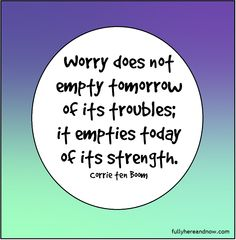 If they had paid me for all the time I've spent worrying, I'd be very, very rich by now.   Worry can be a tremendous drain on your energy. You kiss the present goodbye and embrace the prospect of a disturbing…