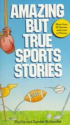 """Amazing but true sports stories"" -  	 Describes unusual events from the history of sports such as baseball, football, boxing, basketball, and hockey."