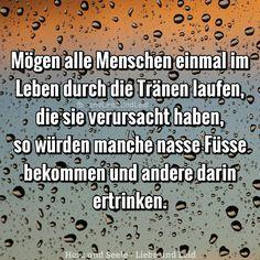 Mögen alle Menschen einmal im Leben durch die Tränen laufen...