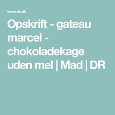 Opskrift - gateau marcel - chokoladekage uden mel   Mad   DR