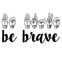 Be Brave Sign Language Sticker by MadEDesigns - White - Sign Language Phrases, Sms Language, Sign Language Alphabet, British Sign Language, Learn Sign Language, Libra, Learning Languages Tips, Hand Shadows, Learn Japanese Words