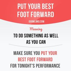 Nice Idiom: Put your best foot forward....   Idioms and slang in English Check more at http://ukreuromedia.com/en/pin/16713/
