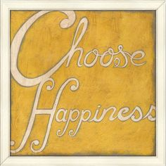 Choose Happiness. Go the positive route!