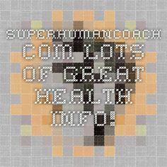 SuperHumanCoach.com - lots of great health info!