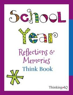 End of School Year Reflections and Memories Think Book-Fun way for students to reflect on the school year. Makes a great end of the year gift for students to take home.