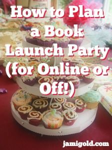 Want to celebrate your book release? Tips, advice, to-do lists for all kinds of parties--from online or off!
