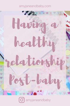 Healthy relationship, pregnancy, marraige, post-baby, healthy relationship tips, post-baby marraige, new mum, new dad, first time mum, post-partum.