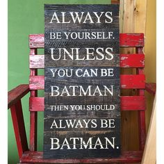 Always be yourself...Batman... Wood Sign (Brown/12x 24 in.)