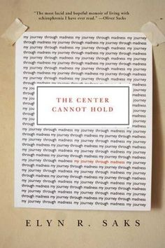 The Center Cannot Hold by Elyn Saks, her personal story of surviving with (and thriving despite) schizophrenia